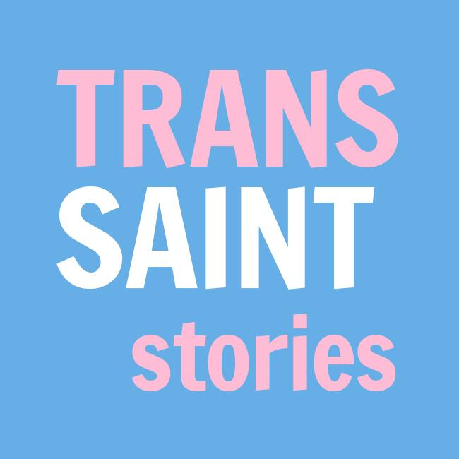 Trans Saint Stories