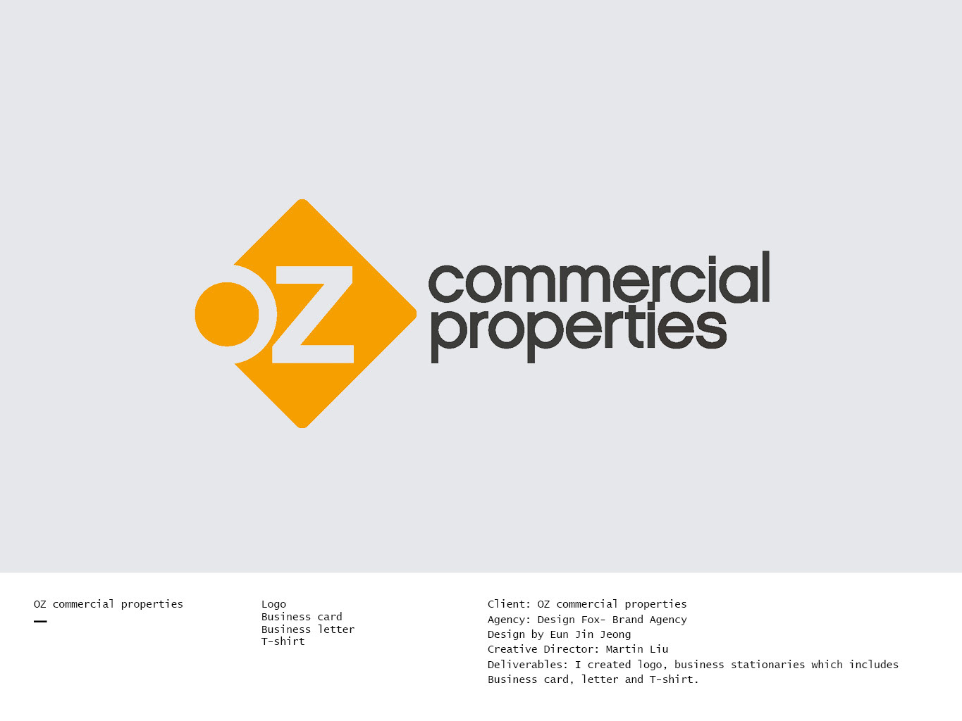 Eunjin jeong oz commercial properties design by eun jin jeong creative director martin liu deliverables a logo business stationeries which include business card letter and t shirt reheart Images