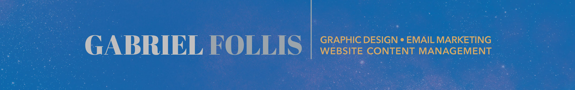 Gabriel Follis - Graphic Design + Email/Web Marketing