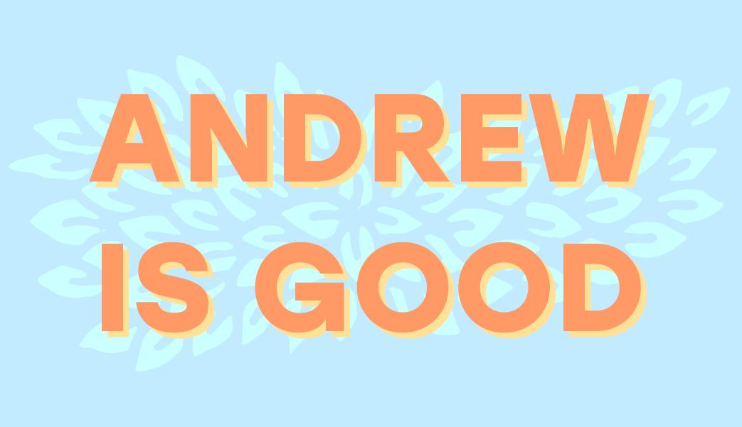 Andrew is Good