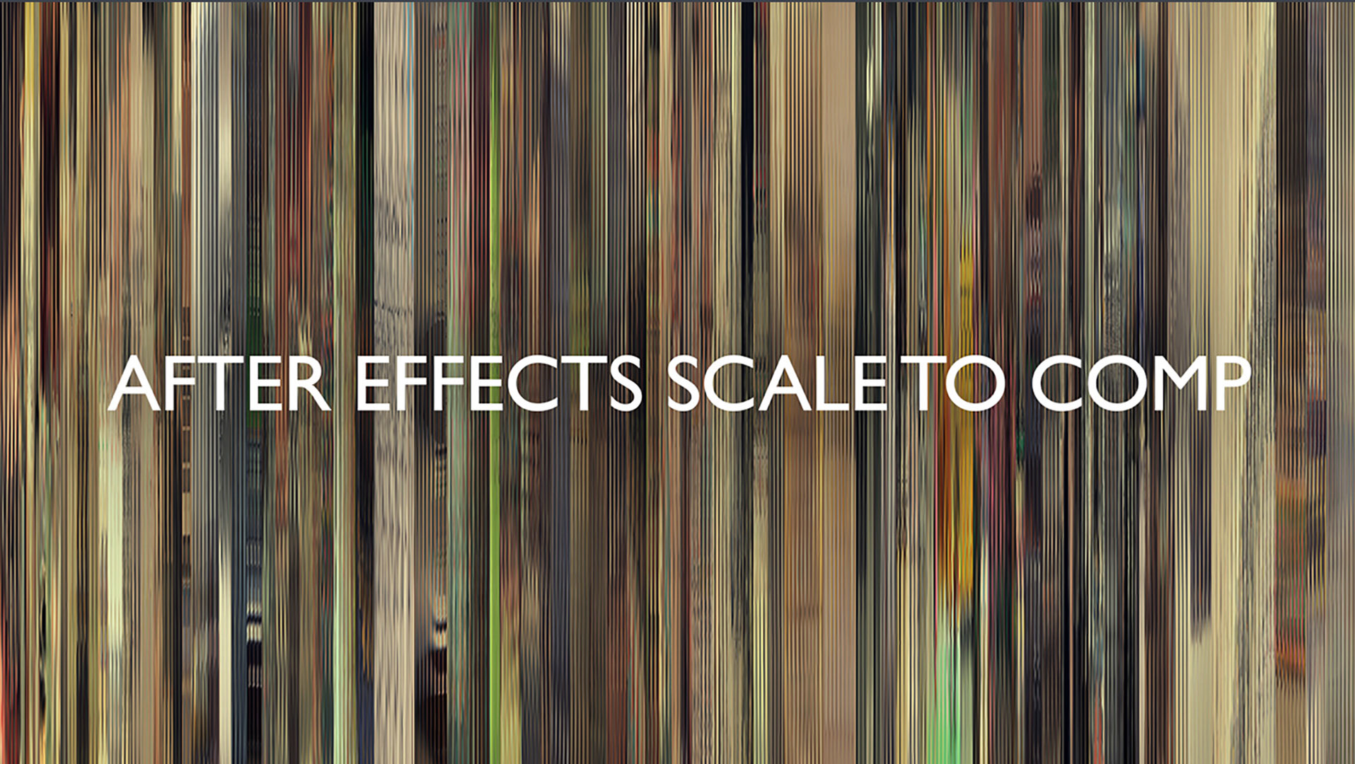 David Benedetti - Automatically Scale Layer to Comp Size in